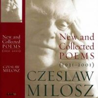 Czesław Miłosz: Nowe i Wybrane Wiersze 1931-2001 - Fot.: Judyta Papp, Wydawca: Ecco 2003