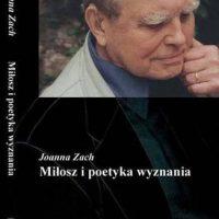Miłosz i poetyka wyznania - Autor: Joanna Zach, Proj. okładki i fot.: Judyta Papp, Wydawca: Universitas 2002